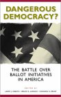 Book Cover - Dangerous Democracy' The Battle over Ballot Initiatives in America